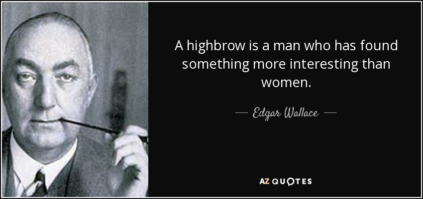 quote-a-highbrow-is-a-man-who-has-found-something-more-interesting-than-women-edgar-wallace-56-3-0372.jpg