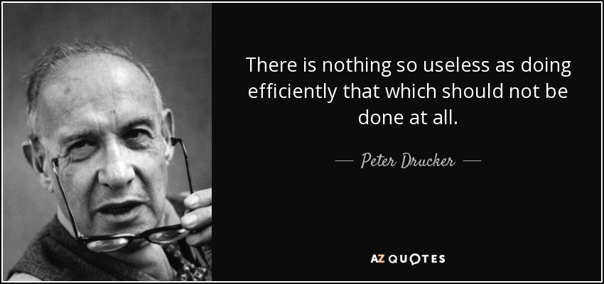 quote-there-is-nothing-so-useless-as-doing-efficiently-that-which-should-not-be-done-at-all-peter-drucker-8-18-97.jpg