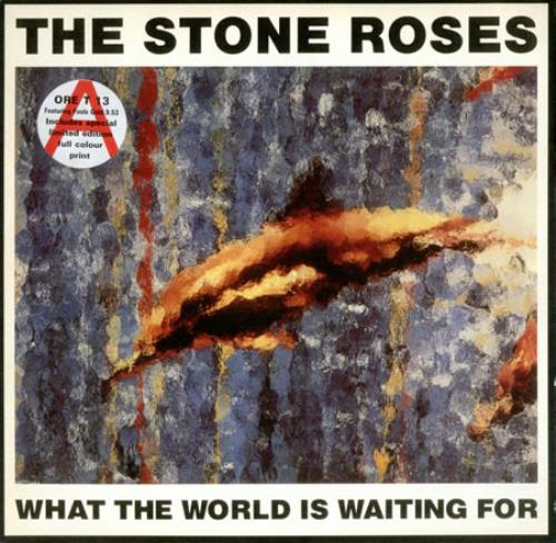 STONE_ROSES_WHAT+THE+WORLD+IS+WAITING+FOR-420141.jpg