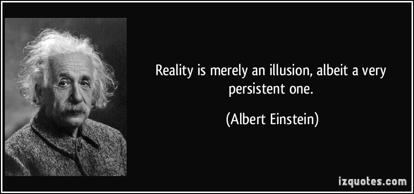 quote-reality-is-merely-an-illusion-albeit-a-very-persistent-one-albert-einstein-56420.jpg